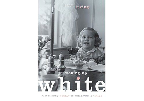2019 Community Read: Waking Up White by Betty Irving